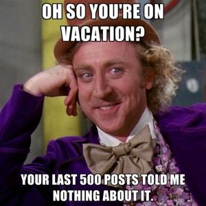 oh-so-youre-on-vacation-your-last-500-posts-told-me-nothing-abou